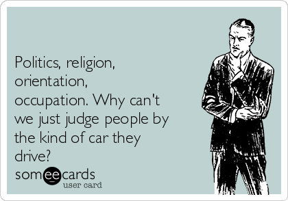 politics-religion-orientation-occupation-why-cant-we-just-judge-people-by-the-kind-of-car-they-drive-6efce